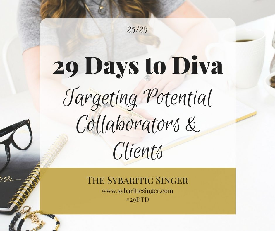 29 Days to Diva | #29DTD | Target Potential Clients | Sybaritic Singer | www.sybariticsinger.com